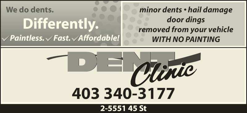 Dent Clinic (403-340-3177) - Display Ad - 403 340-3177 minor dents ? hail damage door dings removed from your vehicle WITH NO PAINTING 2-5551 45 St We do dents. Differently. Paintless.      Fast.     Affordable!