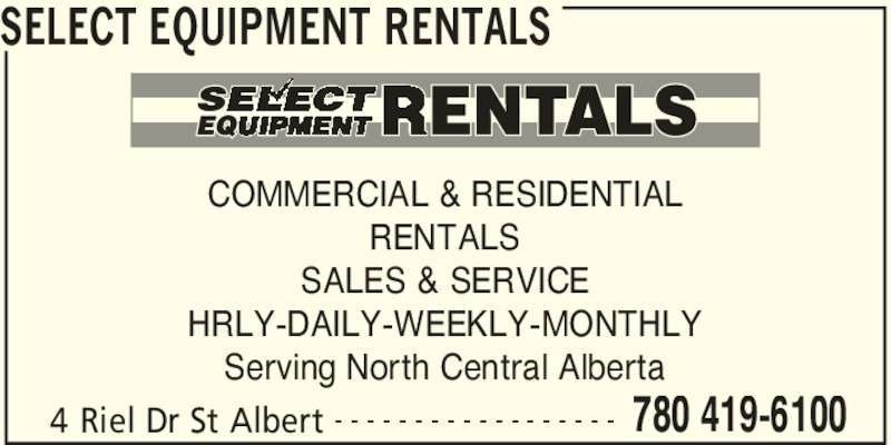 Select Equipment Rentals (780-419-6100) - Display Ad - 4 Riel Dr St Albert 780 419-6100- - - - - - - - - - - - - - - - - - COMMERCIAL & RESIDENTIAL RENTALS SALES & SERVICE HRLY-DAILY-WEEKLY-MONTHLY Serving North Central Alberta SELECT EQUIPMENT RENTALS
