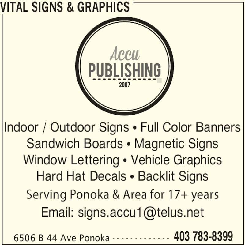 Accu Publishing (2007) (403-783-8399) - Display Ad - VITAL SIGNS & GRAPHICS 6506 B 44 Ave Ponoka 403 783-8399- - - - - - - - - - - - - Indoor / Outdoor Signs ? Full Color Banners Sandwich Boards ? Magnetic Signs Window Lettering ? Vehicle Graphics Serving Ponoka & Area for 17+ years Hard Hat Decals ? Backlit Signs