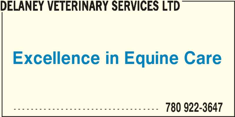 Delaney Veterinary Services Ltd (780-922-3647) - Display Ad - - - - - - - - - - - - - - - - - - - - - - - - - - - - - - - - - - - 780 922-3647 DELANEY VETERINARY SERVICES LTD Excellence in Equine Care