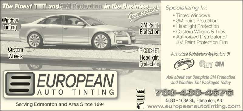 European Auto Tinting (780-438-4676) - Display Ad - ? 3M Paint Protection ? Headlight Protection ? Custom Wheels & Tires ? Authorized Distributor of    3M Paint Protection Film 5630 - 103A St., Edmonton, AB www.europeanautotinting.com 780-438-4676 Serving Edmonton and Area Since 1994 Authorized Distributors/Applicators Of Ask about our Complete 3M Protection and Window Tint Packages Today Wheels Specializing In: ? Tinted Windows