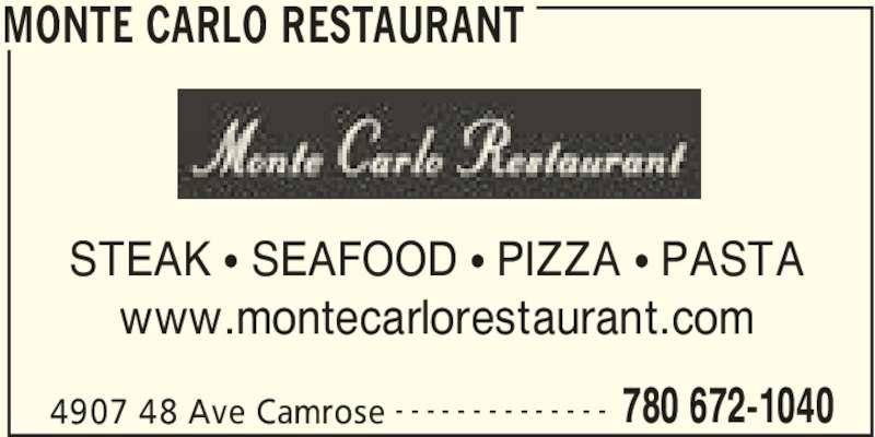Monte Carlo Restaurant (780-672-1040) - Display Ad - STEAK ? SEAFOOD ? PIZZA ? PASTA www.montecarlorestaurant.com MONTE CARLO RESTAURANT 4907 48 Ave Camrose 780 672-1040- - - - - - - - - - - - - -