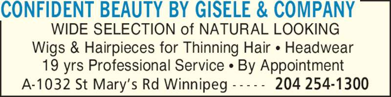 Confident Beauty by Gisele & Company (204-254-1300) - Display Ad - CONFIDENT BEAUTY BY GISELE & COMPANY 204 254-1300A-1032 St Mary?s Rd Winnipeg - - - - - WIDE SELECTION of NATURAL LOOKING Wigs & Hairpieces for Thinning Hair ? Headwear  19 yrs Professional Service ? By Appointment