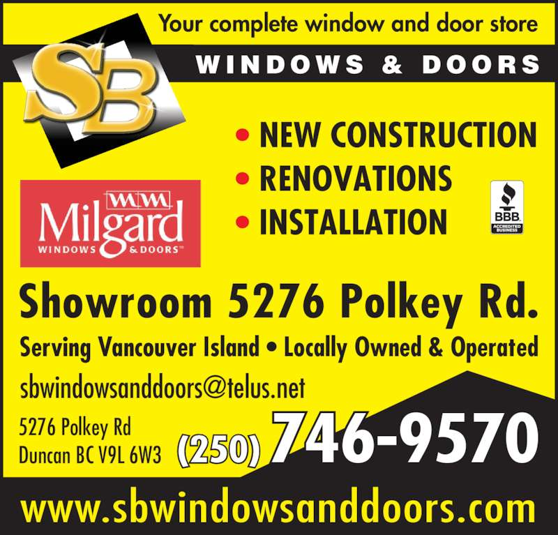 SB Windows & Doors Ltd (250-746-9570) - Display Ad - ? NEW CONSTRUCTION ? RENOVATIONS ? INSTALLATION Your complete window and door store 5276 Polkey Rd Duncan BC V9L 6W3 Showroom 5276 Polkey Rd. Serving Vancouver Island ? Locally Owned & Operated www.sbwindowsanddoors.com (250) 746-9570 W I N D O W S  &  D O O R S