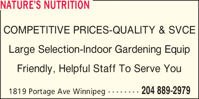 Nature's Nutrition (204-889-2979) - Display Ad - 204 889-29791819 Portage Ave Winnipeg - - - - - - - - COMPETITIVE PRICES-QUALITY & SVCE Large Selection-Indoor Gardening Equip Friendly, Helpful Staff To Serve You NATURE?S NUTRITION