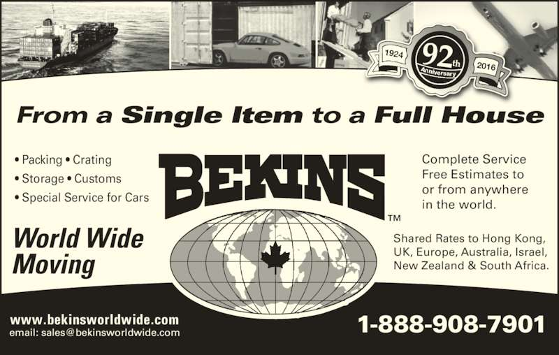 Bekins World Wide Moving (1-800-880-1829) - Display Ad - Complete Service  in the world. or from anywhere  Free Estimates to  Shared Rates to Hong Kong, UK, Europe, Australia, Israel, New Zealand & South Africa.  ? Packing ? Crating ? Storage ? Customs ? Special Service for Cars World Wide Moving 92th 2016 From a Single Item to a Full House
