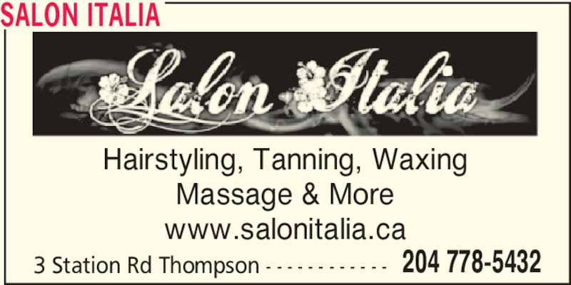 Salon Italia (204-778-5432) - Display Ad - Hairstyling, Tanning, Waxing Massage & More www.salonitalia.ca 3 Station Rd Thompson - - - - - - - - - - - - 204 778-5432 SALON ITALIA