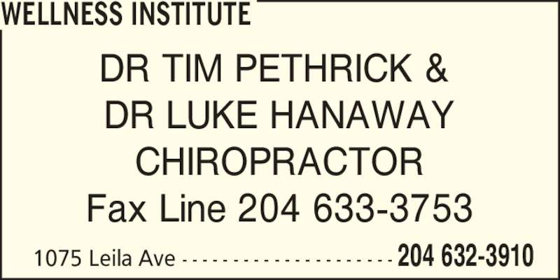 Wellness Institute (204-632-3910) - Display Ad - DR TIM PETHRICK &  DR LUKE HANAWAY CHIROPRACTOR Fax Line 204 633-3753 1075 Leila Ave - - - - - - - - - - - - - - - - - - - - - 204 632-3910 WELLNESS INSTITUTE