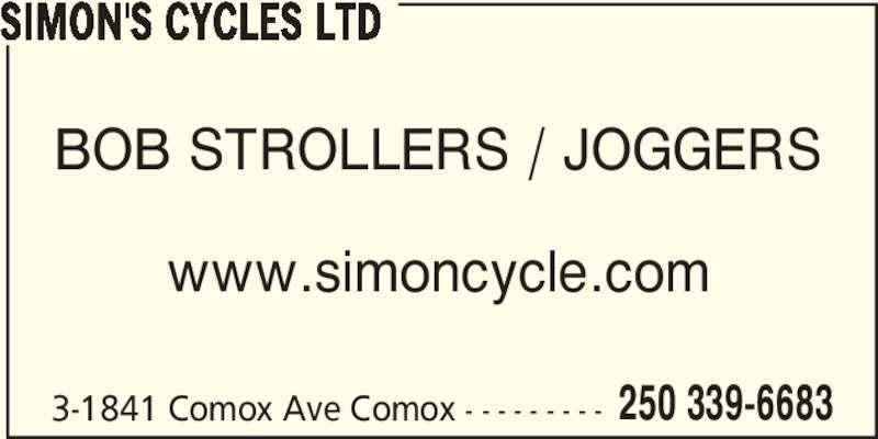 Simon's Cycles Ltd (250-339-6683) - Display Ad - SIMON'S CYCLES LTD 3-1841 Comox Ave Comox - - - - - - - - - 250 339-6683 BOB STROLLERS / JOGGERS www.simoncycle.com