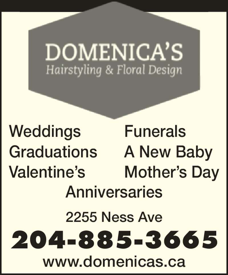 Domenica Floral Design (204-885-3665) - Display Ad - 204-885-3665 2255 Ness Ave Anniversaries Weddings Graduations Valentine?s Funerals A New Baby www.domenicas.ca Mother?s Day