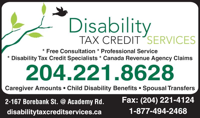 Disability Tax Credit Services (204-221-8628) - Display Ad - * Free Consultation * Professional Service * Disability Tax Credit Specialists * Canada Revenue Agency Claims 204.221.8628 1-877-494-2468disabilitytaxcreditservices.ca Caregiver Amounts ? Child Disability Benefits ? Spousal Transfers