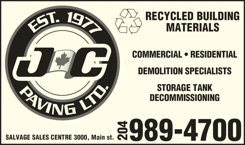 J C Paving Ltd (204-989-4700) - Display Ad - COMMERCIAL ? RESIDENTIAL DEMOLITION SPECIALISTS STORAGE TANK DECOMMISSIONING 20 RECYCLED BUILDING MATERIALS 20 SALVAGE SALES CENTRE 3000, Main st.