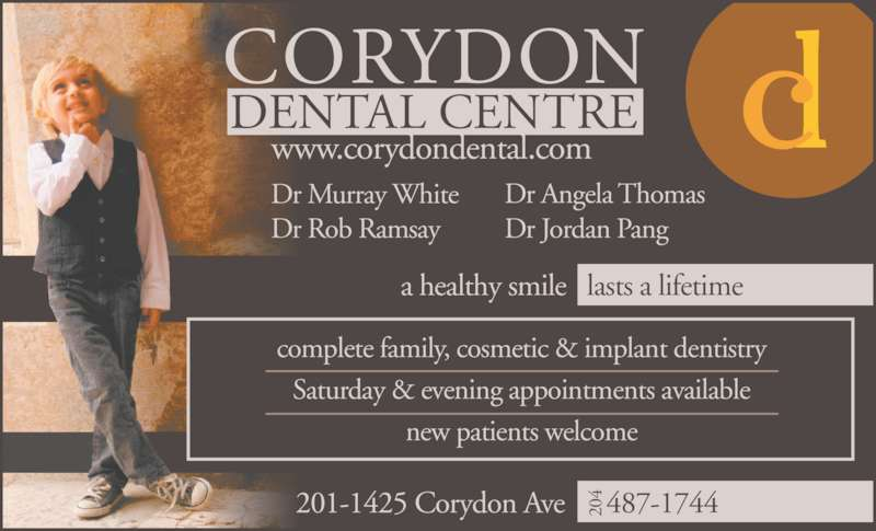 Corydon Dental Centre (204-487-1744) - Display Ad - Dr Jordan Pang 201-1425 Corydon Ave      487-174420 a healthy smile   lasts a lifetime complete family, cosmetic & implant dentistry Saturday & evening appointments available new patients welcome www.corydondental.com Dr Murray White Dr Rob Ramsay Dr Angela Thomas
