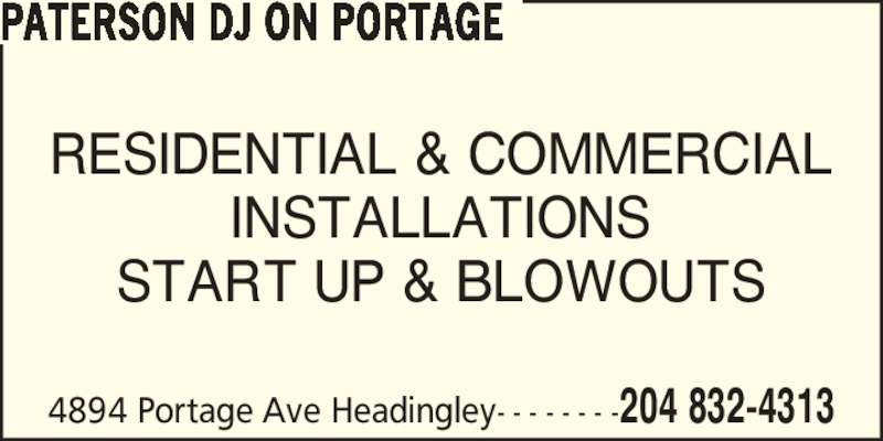Paterson DJ On Portage (204-832-4313) - Display Ad - RESIDENTIAL & COMMERCIAL INSTALLATIONS START UP & BLOWOUTS 4894 Portage Ave Headingley- - - - - - - -204 832-4313 PATERSON DJ ON PORTAGE