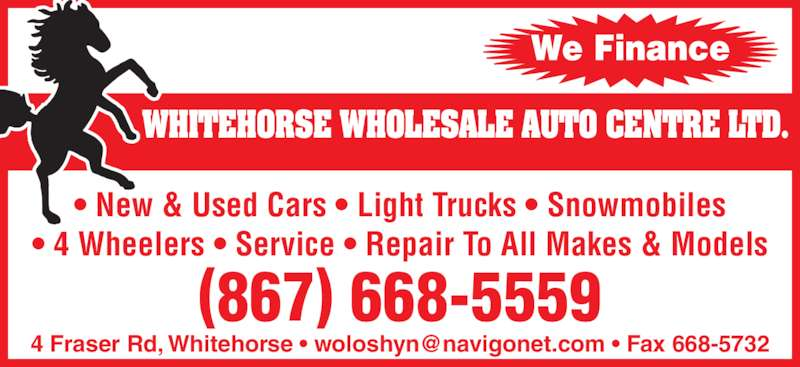 Whitehorse Wholesale Auto Centre Ltd (867-668-5559) - Display Ad - WHITEHORSE WHOLESALE AUTO CENTRE LTD. ? New & Used Cars ? Light Trucks ? Snowmobiles ? 4 Wheelers ? Service ? Repair To All Makes & Models (867) 668-5559