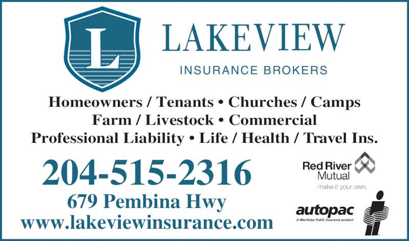 Lakeview Insurance Brokers Ltd (204-453-0106) - Display Ad - Homeowners / Tenants ? Churches / Camps Farm / Livestock ? Commercial Professional Liability ? Life / Health / Travel Ins. 204-515-2316 679 Pembina Hwy www.lakeviewinsurance.com