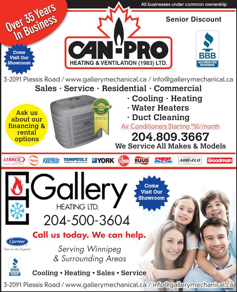 Gallery Mechanical (204-235-0611) - Display Ad - Air Conditioners Starting $50/month 204.809.3667 Over  35 Y ears sines 204-500-3604 All businesses under common ownership Come Visit Our Showroom Come Visit Our Showroom Call us today. We can help. In Bu Serving Winnipeg & Surrounding Areas Cooling ? Heating ? Sales ? Service Senior Discount Ask us about our financing & options Sales ? Service ? Residential ? Commercial ? Cooling ? Heating ? Water Heaters ? Duct Cleaning We Service All Makes & Models Air Conditioners Starting $50/month 204.809.3667 Over  35 Y ears In Bu sines 204-500-3604 All businesses under common ownership Come Visit Our Showroom Come Visit Our Showroom Call us today. We can help. Serving Winnipeg & Surrounding Areas Cooling ? Heating ? Sales ? Service rental Senior Discount Ask us about our financing & rental options Sales ? Service ? Residential ? Commercial ? Cooling ? Heating ? Water Heaters ? Duct Cleaning We Service All Makes & Models