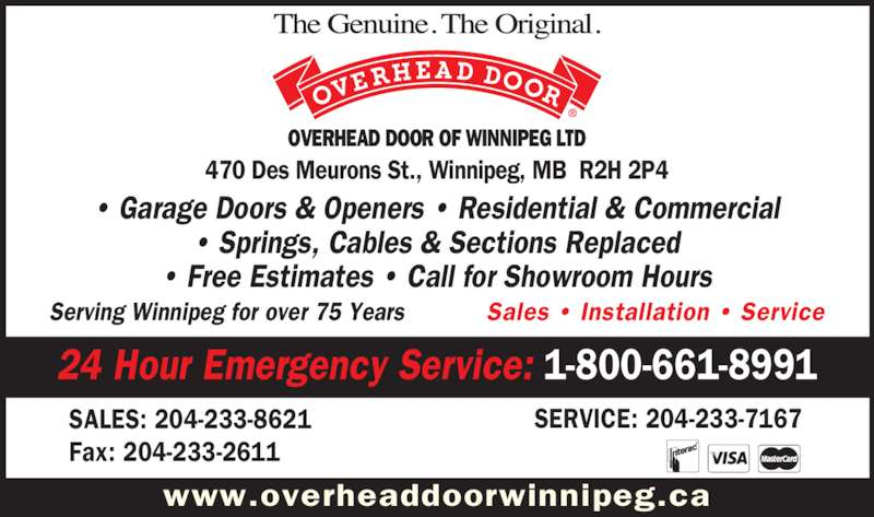 Overhead Door Of Winnipeg Ltd (204-233-8621) - Display Ad - ? Springs, Cables & Sections Replaced ? Free Estimates ? Call for Showroom Hours 470 Des Meurons St., Winnipeg, MB  R2H 2P4 Serving Winnipeg for over 75 Years            Sales ? Installation ? Service OVERHEAD DOOR OF WINNIPEG LTD Fax: 204-233-2611 SERVICE: 204-233-7167 www.overheaddoorwinnipeg.ca 24 Hour Emergency Service: 1-800-661-8991 ? Garage Doors & Openers ? Residential & Commercial SALES: 204-233-8621