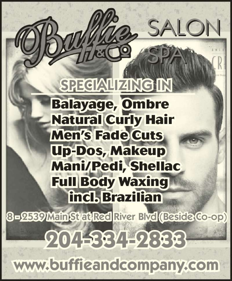 Buffie & Co Salon Spa (204-334-2833) - Display Ad - 204-334-2833 www.buffieandcompany.com Balayage, Ombre Natural Curly Hair Men?s Fade Cuts Up-Dos, Makeup Mani/Pedi, Shellac Full Body Waxing incl. Brazilian 8 - 2539 Main St at Red River Blvd (Beside Co-op)