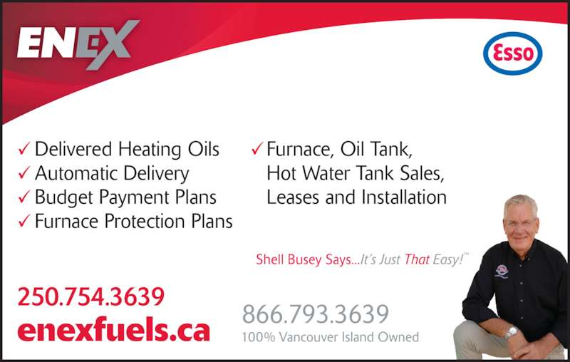 Enex Fuels Ltd (250-754-3639) - Display Ad - 866.793.3639enexfuels.ca 250.754.3639 Delivered Heating Oils Automatic Delivery Budget Payment Plans Furnace Protection Plans Furnace, Oil Tank,  Hot Water Tank Sales,  Leases and Installation