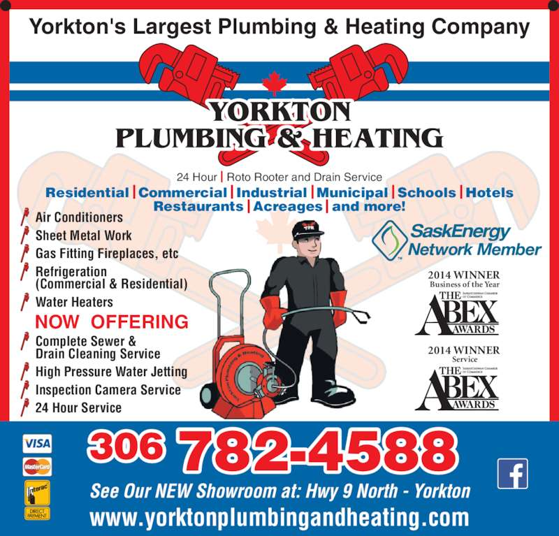 Yorkton Plumbing & Heating (306-782-4588) - Display Ad - Refrigeration (Commercial & Residential) Water Heaters 24 Hour   Roto Rooter and Drain ServiceI Residential  Commercial  Industrial  Municipal  Schools  Hotels Restaurants  Acreages  and more! I I II I I I www.yorktonplumbingandheating.com See Our NEW Showroom at: Hwy 9 North - Yorkton 306 782-4588 Gas Fitting Fireplaces, etc PLUMBING & HEATING 2014 WINNER 2014 WINNER Service Complete Sewer & Drain Cleaning Service High Pressure Water Jetting Inspection Camera Service 24 Hour Service NOW  OFFERING Air Conditioners Sheet Metal Work YORKTON Yorkton's Largest Plumbing & Heating Company Business of the Year