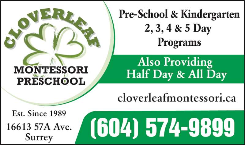 Cloverleaf Montessori Preschool (604-574-9899) - Display Ad - Pre-School & Kindergarten 2, 3, 4 & 5 Day  Programs Est. Since 1989 cloverleafmontessori.ca 16613 57A Ave. Surrey Also Providing  Half Day & All Day (604) 574-9899