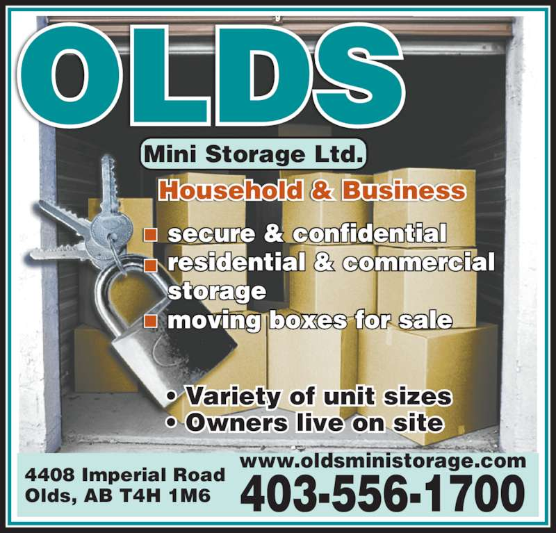 Olds Mini Storage Ltd (403-556-1700) - Display Ad - OLDS ? Variety of unit sizes ? Owners live on site 403-556-1700 Household & Business Mini Storage Ltd. secure & confidential residential & commercial storage moving boxes for sale 4408 Imperial Road Olds, AB T4H 1M6 www.oldsministorage.com