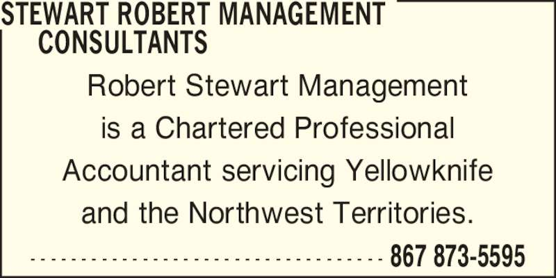 Robert Stewart Management Consultants (867-873-5595) - Display Ad - Robert Stewart Management is a Chartered Professional Accountant servicing Yellowknife and the Northwest Territories. - - - - - - - - - - - - - - - - - - - - - - - - - - - - - - - - - - - 867 873-5595 STEWART ROBERT MANAGEMENT       CONSULTANTS
