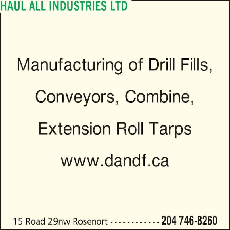 D & F Manufacturing Ltd (204-746-8260) - Display Ad - 15 Road 29nw Rosenort - - - - - - - - - - - - 204 746-8260 Manufacturing of Drill Fills, Conveyors, Combine, Extension Roll Tarps www.dandf.ca HAUL ALL INDUSTRIES LTD