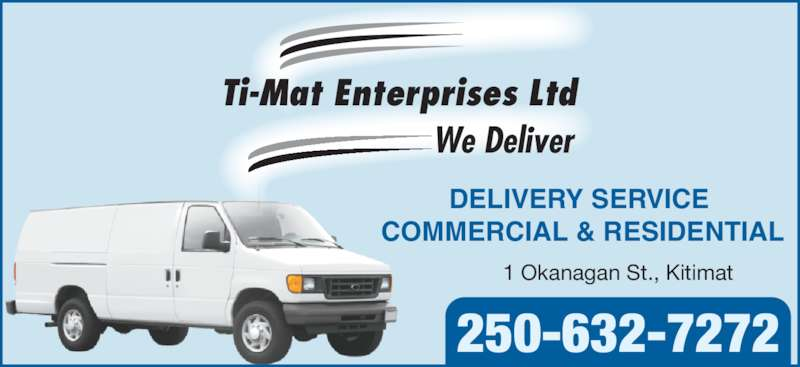 Ti-Mat Enterprises Ltd (250-632-7272) - Display Ad - DELIVERY SERVICE  COMMERCIAL & RESIDENTIAL 1 Okanagan St., Kitimat We Deliver Ti-Mat Enterprises Ltd 250-632-7272