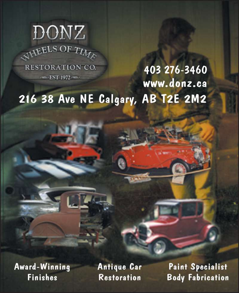 Donz' Wheels Of Time Restoration (403-276-3460) - Display Ad - 216 38 Ave NE Calgary, AB T2E 2M2 403 276-3460 www.donz.ca Award-Winning Finishes Antique Car Restoration Paint Specialist Body Fabrication