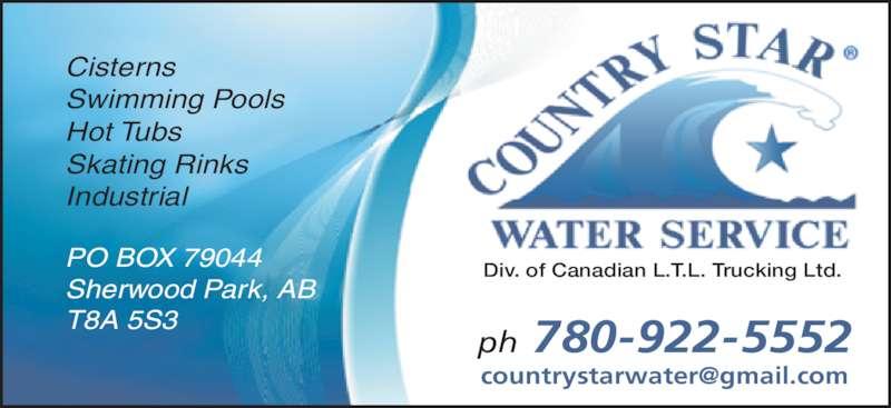 Country Star Water (780-922-5552) - Display Ad - Cisterns Swimming Pools Hot Tubs Skating Rinks Industrial PO BOX 79044 Sherwood Park, AB T8A 5S3 Div. of Canadian L.T.L. Trucking Ltd. ph 780-922-5552