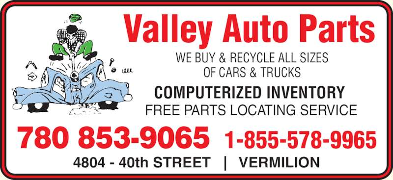 Valley Auto Parts (780-853-6161) - Display Ad - WE BUY & RECYCLE ALL SIZES Valley Auto Parts OF CARS & TRUCKS 4804 - 40th STREET   |   VERMILION 1-855-578-9965780 853-9065 COMPUTERIZED INVENTORY FREE PARTS LOCATING SERVICE