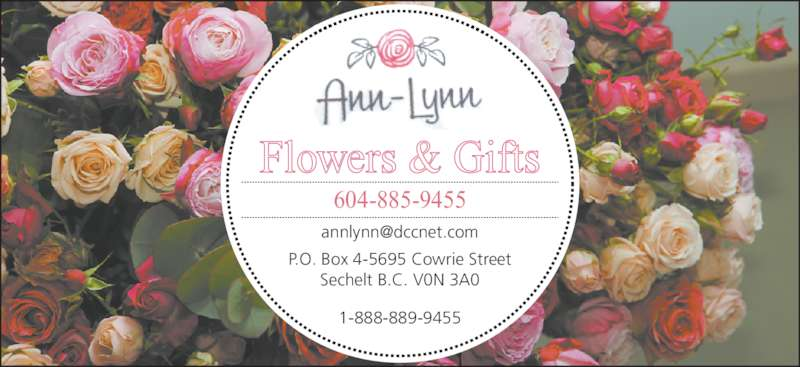 Ann-Lynn Flowers & Gifts (1983) Ltd (604-885-9455) - Display Ad - Flowers & Gifts 604-885-9455 P.O. Box 4-5695 Cowrie Street Sechelt B.C. V0N 3A0 1-888-889-9455