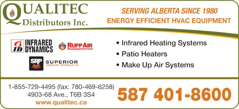 Qualitec Distributors Inc (780-466-6611) - Display Ad - SERVING ALBERTA SINCE 1980 ENERGY EFFICIENT HVAC EQUIPMENT ? Infrared Heating Systems ? Patio Heaters ? Make Up Air Systems ? Infrared Heating Systems ? Patio Heaters ? Make Up Air Systems 587 401-8600 1-855-729-4495 (fax: 780-469-6258) 4903-68 Ave., T6B 3S4 www.qualitec.ca