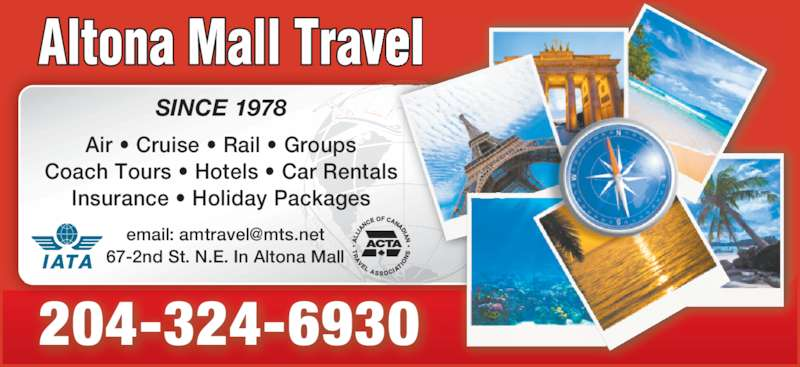 Altona Mall Travel (204-324-6930) - Display Ad - Air ? Cruise ? Rail ? Groups Coach Tours ? Hotels ? Car Rentals Insurance ? Holiday Packages 204-324-6930 SINCE 1978 67-2nd St. N.E. In Altona Mall