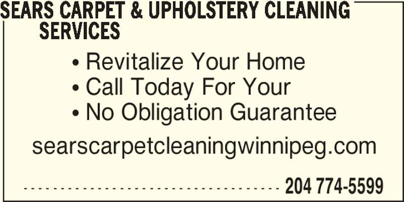 Sears Carpet & Upholstery Cleaning Services (204-774-5599) - Display Ad - - - - - - - - - - - - - - - - - - - - - - - - - - - - - - - - - - - - 204 774-5599 SEARS CARPET & UPHOLSTERY CLEANING SERVICES ? Revitalize Your Home ? Call Today For Your ? No Obligation Guarantee searscarpetcleaningwinnipeg.com