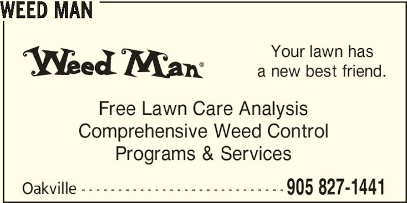 Weed Man (905-827-1441) - Display Ad - WEED MAN Free Lawn Care Analysis Comprehensive Weed Control Programs & Services Oakville - - - - - - - - - - - - - - - - - - - - - - - - - - - - 905 827-1441 Your lawn has a new best friend.