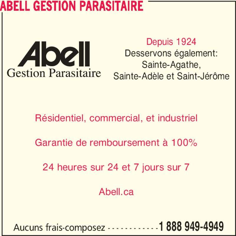Abell Gestion Parasitaire (1-888-949-4949) - Annonce illustrée======= - ABELL GESTION PARASITAIRE Aucuns frais-composez - - - - - - - - - - - -1 888 949-4949 Depuis 1924 Desservons également: Sainte-Agathe, Sainte-Adèle et Saint-Jérôme Résidentiel, commercial, et industriel Garantie de remboursement à 100% 24 heures sur 24 et 7 jours sur 7 Abell.ca