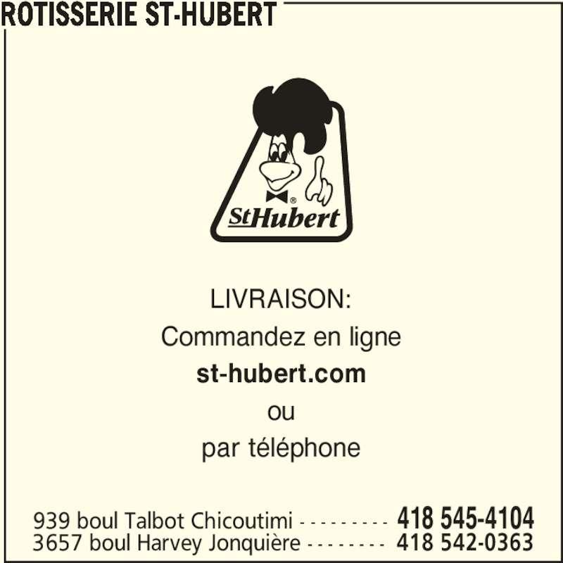 Rôtisserie St-Hubert (418-545-4104) - Annonce illustrée======= - 939 boul Talbot Chicoutimi - - - - - - - - - 418 545-4104 3657 boul Harvey Jonquière - - - - - - - - 418 542-0363 LIVRAISON: Commandez en ligne st-hubert.com ou par téléphone ROTISSERIE ST-HUBERT