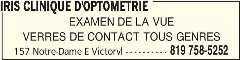 Iris (819-758-5252) - Annonce illustrée======= - 819 758-5252157 Notre-Dame E Victorvl - - - - - - - - - - EXAMEN DE LA VUE IRIS CLINIQUE D'OPTOMETRIE VERRES DE CONTACT TOUS GENRES