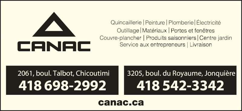 Canac (418-698-2992) - Annonce illustrée======= - 418 698-2992 2061, boul. Talbot, Chicoutimi 418 542-3342 3205, boul. du Royaume, Jonquière