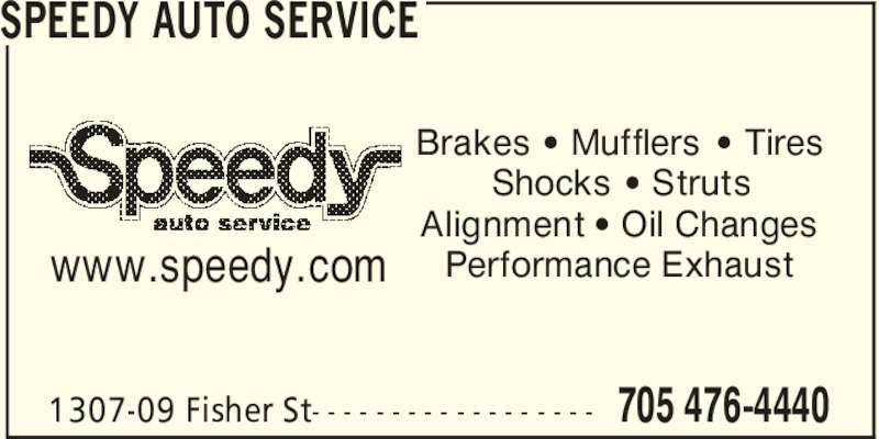 Speedy Auto Service (705-476-4440) - Display Ad - 705 476-44401307-09 Fisher St- - - - - - - - - - - - - - - - - - Brakes ' Mufflers ' Tires Shocks ' Struts Alignment ' Oil Changes Performance Exhaustwww.speedy.com SPEEDY AUTO SERVICE