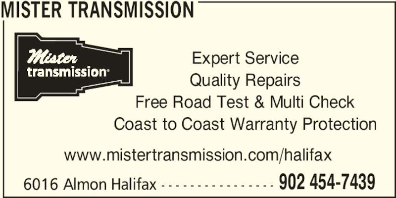 Mister Transmission (902-454-7439) - Display Ad - 6016 Almon Halifax - - - - - - - - - - - - - - - - 902 454-7439 MISTER TRANSMISSION Expert Service Quality Repairs Free Road Test & Multi Check Coast to Coast Warranty Protection www.mistertransmission.com/halifax