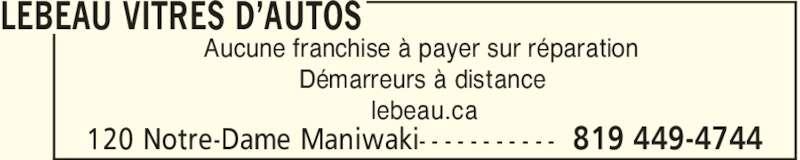 Lebeau Vitres d'autos (819-449-4744) - Annonce illustrée======= - LEBEAU VITRES D'AUTOS 819 449-4744120 Notre-Dame Maniwaki- - - - - - - - - - - Aucune franchise à payer sur réparation Démarreurs à distance lebeau.ca