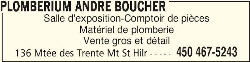 Plomberium André Boucher (450-467-5243) - Annonce illustrée======= - 136 Mtée des Trente Mt St Hilr - - - - - 450 467-5243 PLOMBERIUM ANDRE BOUCHER Salle d'exposition-Comptoir de pièces Matériel de plomberie Vente gros et détail
