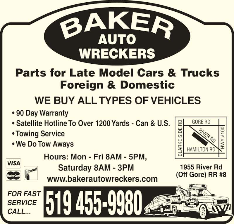 Baker Auto Wreckers (519-455-9980) - Display Ad - WE BUY ALL TYPES OF VEHICLES 519 455-9980 Saturday 8AM - 3PM www.bakerautowreckers.com Hours: Mon - Fri 8AM - 5PM, • 90 Day Warranty • Satellite Hotline To Over 1200 Yards - Can & U.S. • Towing Service • We Do Tow Aways Parts for Late Model Cars & Trucks Foreign & Domestic FOR FAST SERVICE CALL...