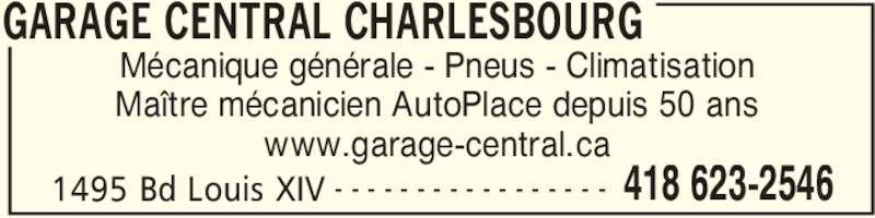 Garage Central Charlesbourg (418-623-2546) - Annonce illustrée======= - GARAGE CENTRAL CHARLESBOURG 1495 Bd Louis XIV 418 623-2546- - - - - - - - - - - - - - - - - Mécanique générale - Pneus - Climatisation Maître mécanicien AutoPlace depuis 50 ans www.garage-central.ca