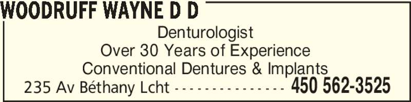 Wayne Woodruff Denturologiste (450-562-3525) - Display Ad - WOODRUFF WAYNE D D 450 562-3525235 Av Béthany Lcht - - - - - - - - - - - - - - - Denturologist Over 30 Years of Experience Conventional Dentures & Implants