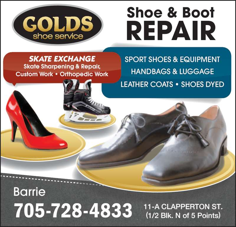 Golds Shoe Service (705-728-4833) - Display Ad - Custom Work • Orthopedic Work SKATE EXCHANGE Skate Sharpening & Repair, shoe service Shoe & Boot REPAIR 705-728-4833 Barrie SPORT SHOES & EQUIPMENT HANDBAGS & LUGGAGE LEATHER COATS • SHOES DYED 11-A CLAPPERTON ST. (1/2 Blk. N of 5 Points)